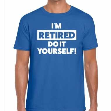 Blauw i am retired do it yourself fun t shirt heren