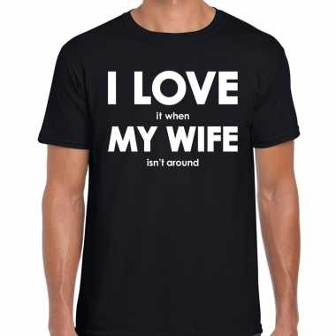 Fun t shirt i love it when my wife is not around zwart heren