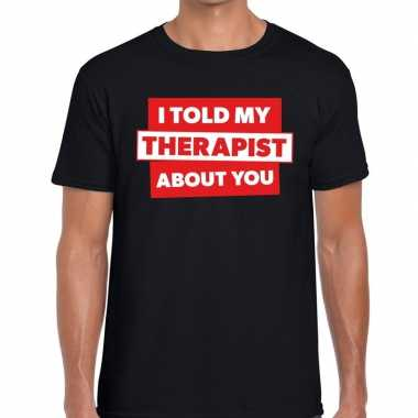 Fun t shirt i told my therapist about you zwart heren