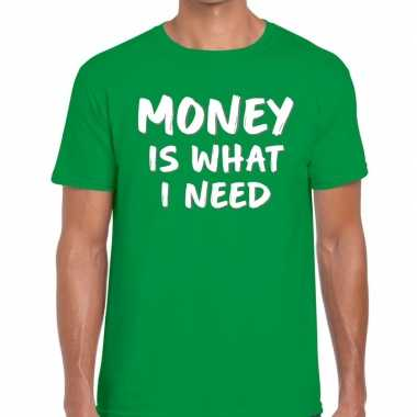 Groen money is what i need shirt heren