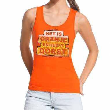 Het is oranje heeft dorst tanktop / mouwloos shirt oranje dames