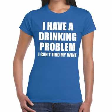 I have a drinking problem fun t shirt blauw dames