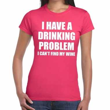 I have a drinking problem fun t shirt roze dames