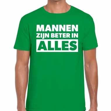Mannen zijn beter alles fun t shirt groen heren