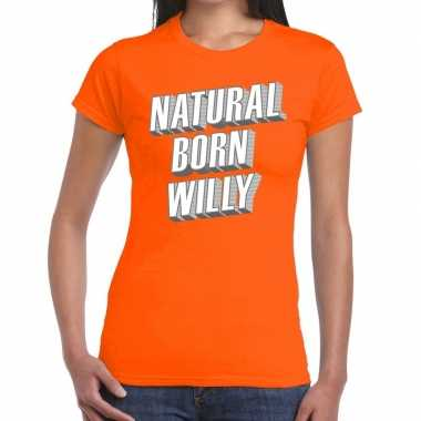 Natural born willy t shirt oranje dames
