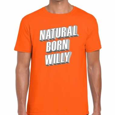 Natural born willy t shirt oranje heren