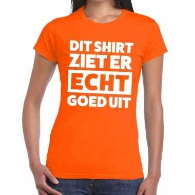 Oranje t shirt dames tekst dit shirt ziet er echt goed uit