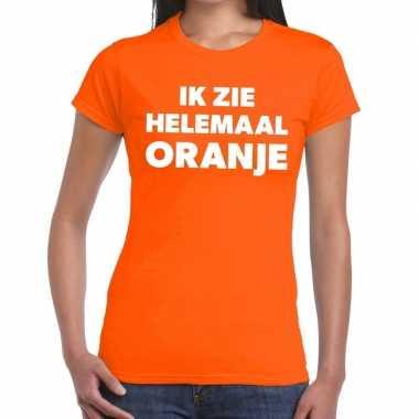 Oranje tekst t shirt ik zie helemaal oranje dames