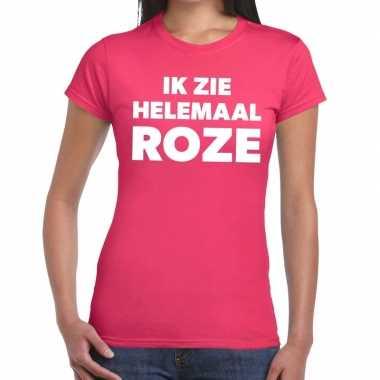 Roze tekst t shirt ik zie helemaal roze dames