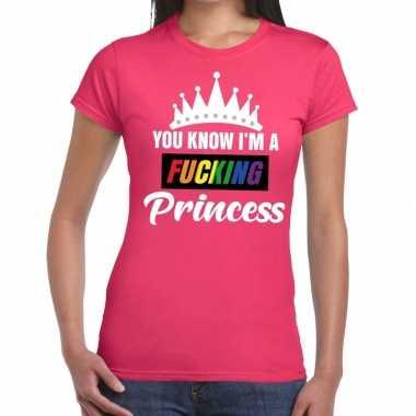 Roze you know i am a fucking princess t shirt dames