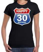 30e verjaardag happy birthday shirt kleding route bord 30 jaar zwart dames