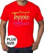 Grote maten rood t-shirt heren tekst helemaal toppie